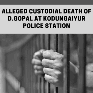 Fact finding: Alleged custodial death of D.Gopal at Kodungaiyur police station
