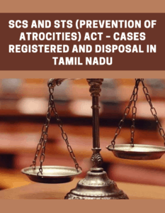 SCs and STs (Prevention of Atrocities) Act – Cases Registered and Disposal in Tamil Nadu