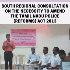 South Regional Consultation on the necessity to amend The Tamil Nadu Police (Reforms) Act 2013